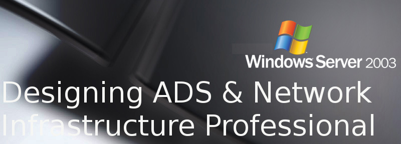 Accel Certified Windows 2003 Designing ADS & Network Infrastructure Professional