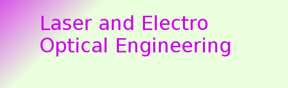 Master of Technology (MTech Laser and Electro Optical Engineering)
