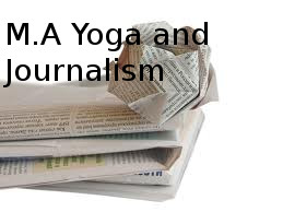 Master of Arts (MA Yoga and Journalism)