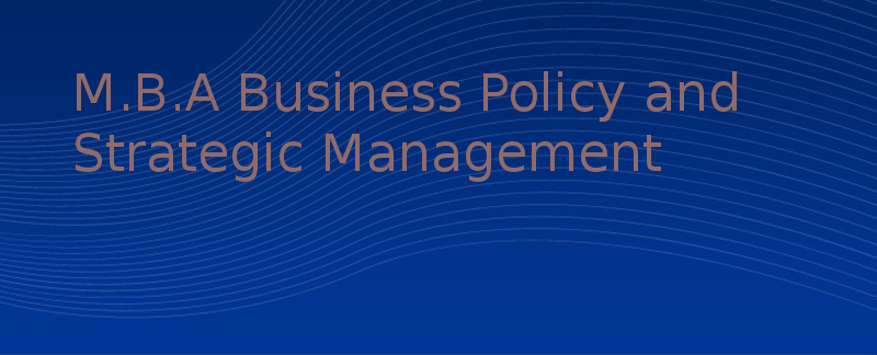 Master of Business Administration (MBA Business Policy and Strategic Management)