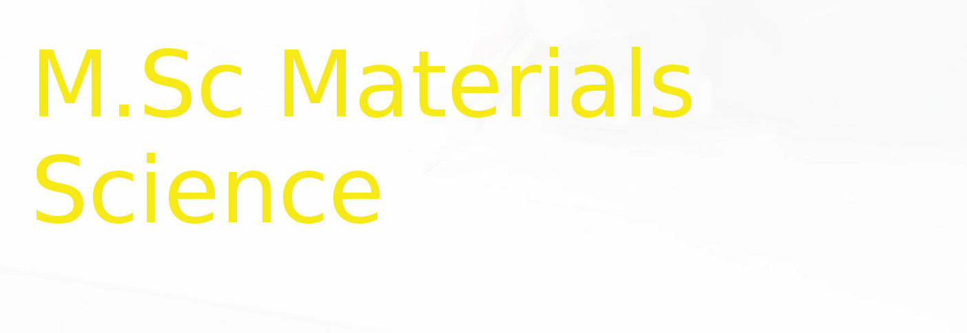 Master of Science (MSc Materials Science)