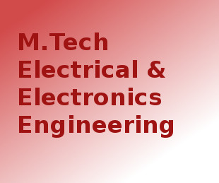Master of Technology (MTech Electrical & Electronics Engineering)