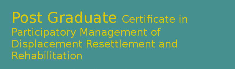 PG Certificate Participatory Management of Displacement Resettlement and Rehabilitation (PGCMRR)