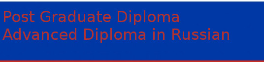 Post Graduate Diploma Advanced Diploma in Russian