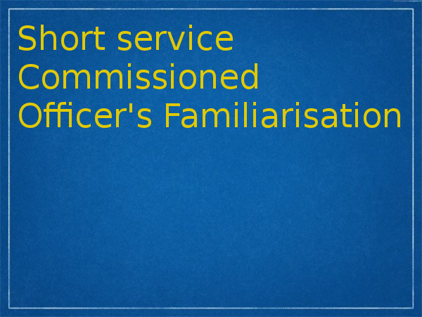 Short service Commissioned Officer's Familiarisation