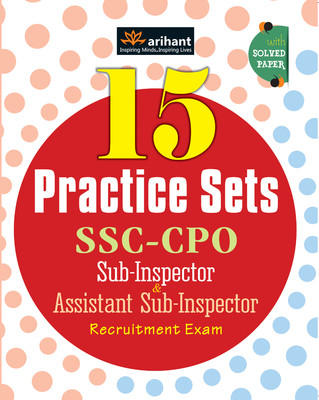 15 Practice Sets SSC - CPO Sub - Inspector & Assistant Sub - Inspector Recruitment Exam (English) 1st Edition by Arihant Experts