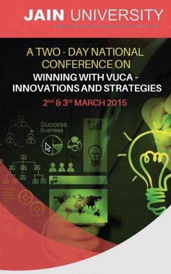 2-day National Conference on Winning with VUCA- Innovations and Strategies, Jain University, March 2-3 2015, Banglore, Karnataka