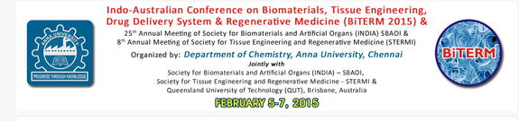 Indo-Australian conference on Biomaterials, Tissue Engineering, Drug Delivery System & Regenerative Medicine BiTERM - 2015, Anna University, February 5-7 2015, Chennai, Tamil Nadu