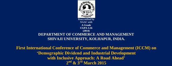 ICCM On Demographic Dividend and Industrial Development with Inclusive Approach : A Road Ahead, Shivaji University, March 2-3 2015, Kolhapur, Maharashtra
