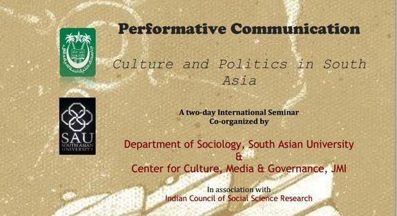 International seminar on Performative Communication: Culture and Politics in South Asia, South Asian University, January 20-21 2015, New Delhi, Delhi