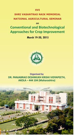 National Agriculture Seminar On Conventional and Biotechnological Approaches for Crop Improvement, Dr Panjabrao Deshmukh Krishi Vidyapeeth, March 19-20 2015, Akola, Maharashtra