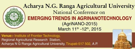 National Conference On Emerging Trends In Agrinano Tachnology, Acharya N.G. Ranga Agricultural University, March 11-12 2015, Tirupati, Andhra Pradesh
