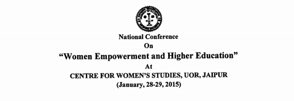 National Conference On Woman Empowerment And Higher Education, University of Rajasthan, January 28 - 29 2015, Jaipur, Rajasthan