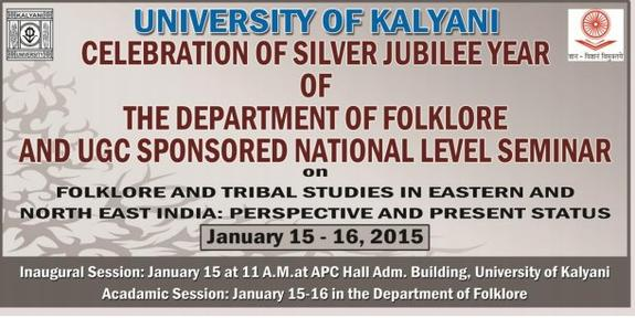 National Seminar on Folklore and Tribal Studies in Eastern and Northeast India: Perspective and Present Status, University Of Kalyani, January 15-16 2015, Kalyani, West Bengal