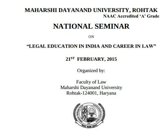 National Seminar On Legal education in India And career in Law, Maharshi Dayanand University, February 21 2015, Rohtak, Haryana