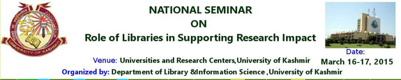 National Seminar On Role of Libraries In Supporting Research Impact, University of Kashmir, March 16-17 2015, Kashmir, Kashmir