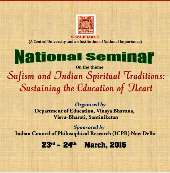 National Seminar on Sufism and the Indian Spiritual Traditions : Sustaining The Education Of Heart, Rabindra-Bhavana, Visva-Bharati, March 23-24 2015, Santiniketan, West Bengal