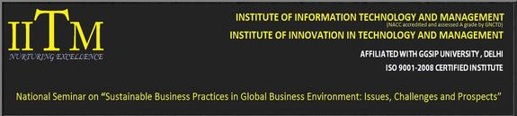 National Seminar On Sustainable Business Practices in Global Business Environment Issues Challenges and Prospects, Institute of Information Technology and Management,  March 14 2015, New Delhi, Delhi