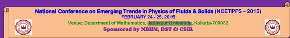 National Conference on Emerging Trends in Physics of Fluids & Solids (NCETPFS – 2015), Jadavpur University, February 24 -25 2015, Kolkata, West Bengal
