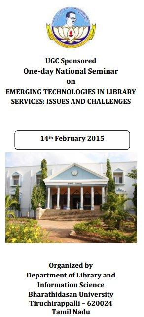 One-day National Seminar on Emerging Technologies In Library Services : Issues And Challenges, Bharathidasan University, February 14 2015, Tiruchirappalli, Tamil Nadu