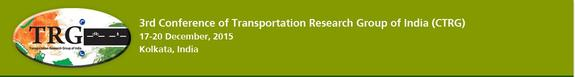 3rd Conference of the Transportation Research Group of India, Transportation Research Group of India , December 17-20 2015, Kolkata, West Bengal