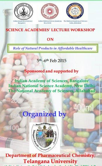 Science Academies Lecture Workshop on Role of Natural Products in Affordable Healthcare, Telangana University, February 5-6 2015, Nizamabad, Telangana