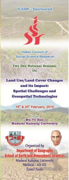 Two Days National Seminar on Land Use,Land Cover Changes and its impact: Spatial Challenges and Geospatial Technologies, Madurai Kamaraj University, February 19-20 2015, Madurai, Tamil Nadu