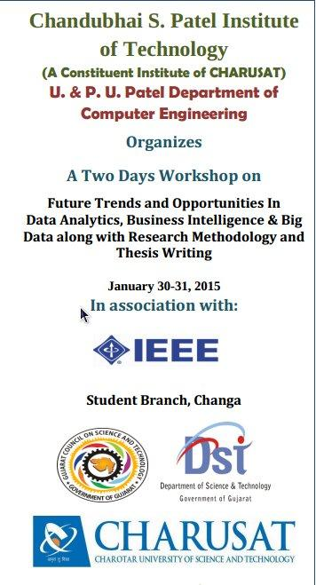 A Two Days Workshop On Future Trends and Opportunities In Data Analytics, Business Intelligence & Big Data along with Research Methodology and Thesis Writing,Chandubhai S. Patel Institute  of Technology, January 30-31 2015, Anand, Gujarat