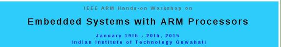 Workshop on  Embedded Systems with ARM Processors, Indian Institute of Technology, January 19-20 2015, Guwahati, Assam