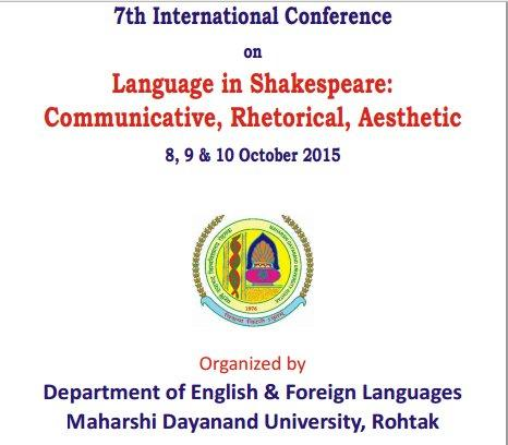 7th International Conference on Language in Shakespeare Communicative Rhetorical Aesthetic,  Maharshi Dayanand University, October 8-10 2015, Rohtak, Haryana