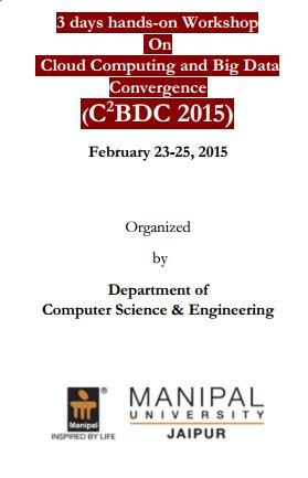 Workshop On Cloud Computing and Big Data Convergence (C2BDC 2015), Manipal University, February 22-23 2015, Jaipur, Rajasthan