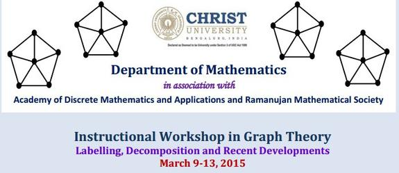 Instructional Workshop in Graph Theory Labelling, Decomposition and Recent Developments, Christ University, March 9-13 2015, Banglore, Karnataka
