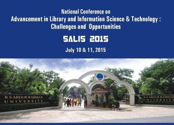 National Conference on Advancement in Library and Information Science and Technology Challenges and Opportunities, B.S. Abdur Rahman University, July 10-11 2015, Chennai, Tamil Nadu