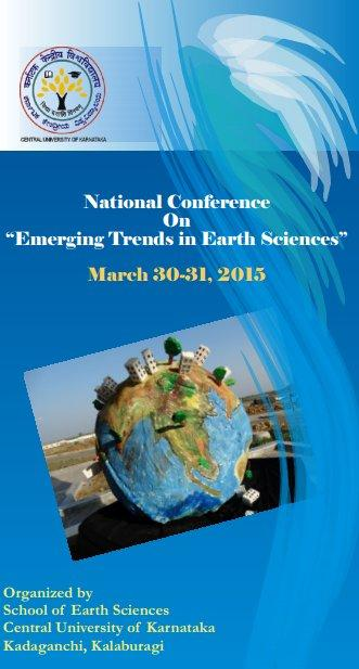 National Conference on Emerging Trends in Earth Sciences, Central University of Karnataka, March 30-31 2015, Gulbarga, Karnataka