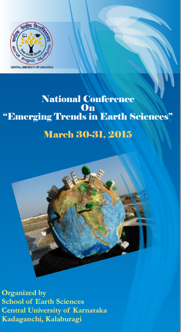 National Conference on Emerging Trends in Earth Sciences, Central University of Karnataka, March 30-31 2015, Gulbarga, Karanataka