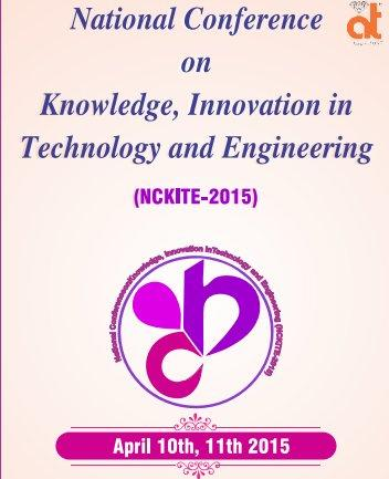National Conference on Knowledge,Innovation in Technology and Engineering 2015, Chhattisgarh Swami Vivekanand Technical University, April 10- 11 2015, Bhilai, Chhattisgarh