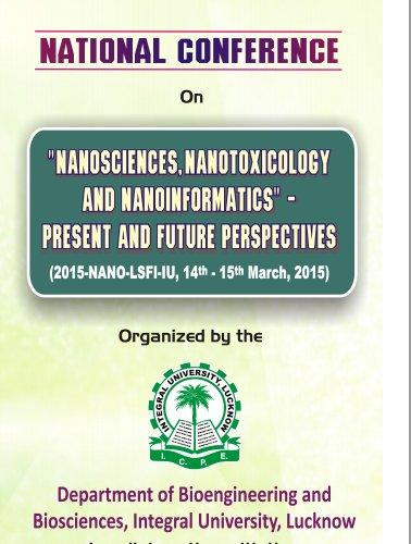 National Conference on Nano Sciences Nano Toxicology and Nano Informatics Present And Future Perspectives, Integral University, March 14-15 2015, Lucknow, Uttar Pradesh