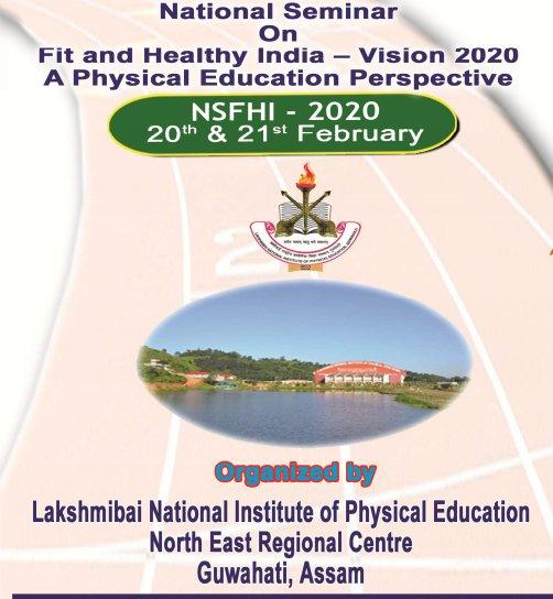 National Seminar On Fit And Healthy India Vision-2020 A Physical Education Perspective, Lakshmibai National Institute of Physical Education, February 20-21 2015, Guwahati, Assam