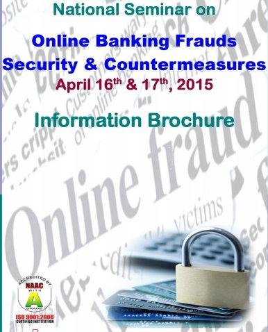 National Seminar on Online Banking Frauds Security & Countermeasures, Sam Higginbottom Institute of Agriculture, Technology and Sciences, April 16-17 2015, Allahabad, Uttar Pradesh