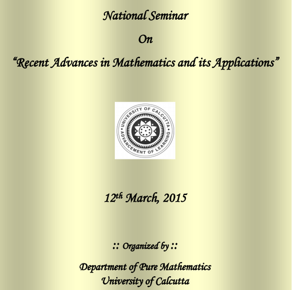 National Seminar On Recent Advances in Mathematics and its Applications, University of Calcutta, March 12 2015, Kolkata, West Bengal