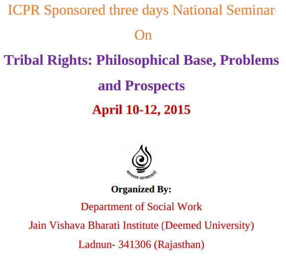 National Seminar On Tribal Rights Philosophical Base, Problems and Prospects, Jain Vishva Bharati University, April 10-12 2015, Ladnun, Rajasthan
