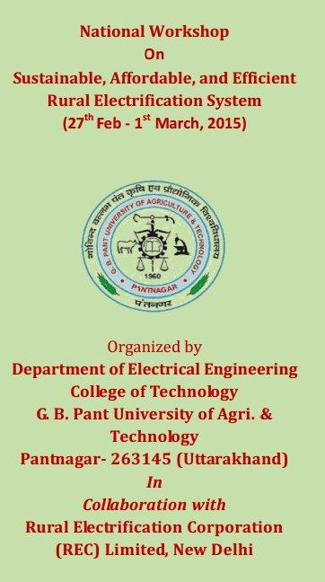 National Workshop On Sustainable, Affordable, and Efficient  Rural Electrification System, Govind Ballabh Pant University of Agriculture and Technology, February 27-March 1 2015, Pantnagar, Uttarakhand
