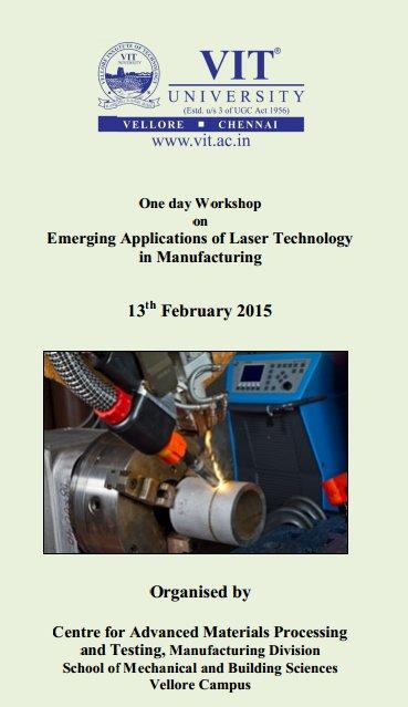 One day Workshop on Emerging Applications of Laser Technology in Manufacturing, VIT University, February 13 2015, Vellore, Tamil Nadu