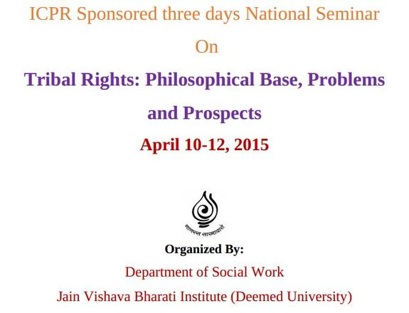 National Seminar On Tribal Rights Philosophical Base Problems and Prospects, Jain Vishva Bharati University, April 10-12 2015, Ladnun, Rajasthan