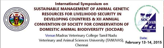 International Symposium On Sustainable Management Of Animal Genetic Resources For Livelihood Security In Developing Countries, Madras Veterinary College, February 13-14 2015, Chennai, Tamil Nadu