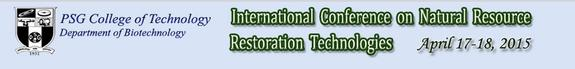 International Conference on Natural Resource Restoration Technologies, PSG College of Technology, April 17-18 2015, Coimbatore, Tamil Nadu