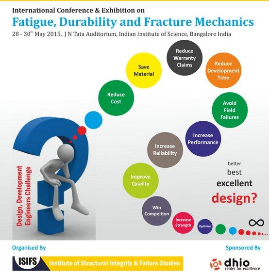 International Conference and Exhibition of Fatigue Durability and Fracture Mechanics, Indian Institute Of Science, May 28-30 2015, Banglore, Karanata