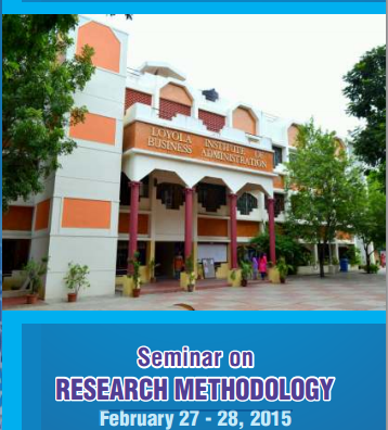 Seminar on Research Methodology, Loyola Institute of Business Administration, February 27- 28 2015, Chennai, Tamil Nadu