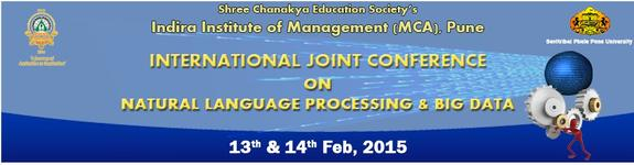 International Joint Conference on Natural Language Processing & Big data, Indira Institute of Management (MCA), February 13-14 2015, Pune,  Maharashtra
