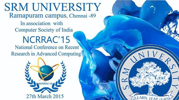 National Conference on Recent Research in Advanced Computing 2015, SRM University Ramapuram Campus, March 27 2015, Chennai, Tamil Nadu